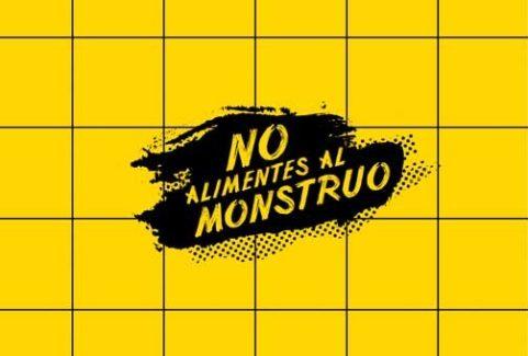 NO ALIMENTES AL MONSTRUO